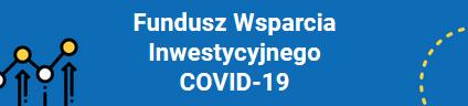 Fundusz Wsparcia Inwestycyjnego COVID-19