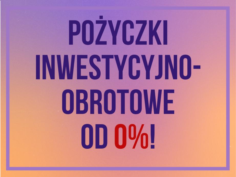 Pożyczki inwestycyjno-obrotowe od 0 procent